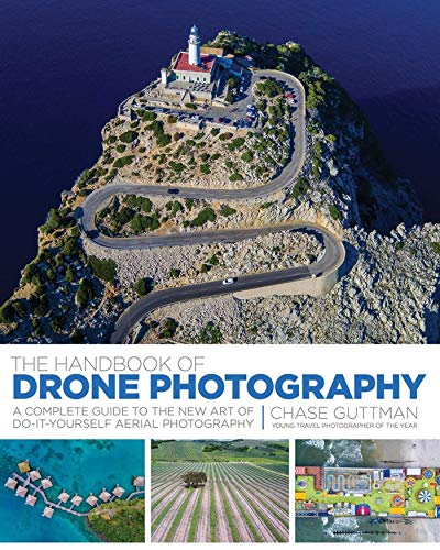Compare Textbook Prices for The Handbook of Drone Photography: A Complete Guide to the New Art of Do-It-Yourself Aerial Photography  ISBN 9781510712164 by Guttman, Chase