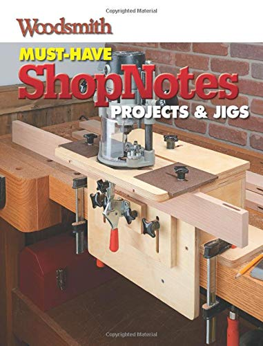 Must-Have ShopNotes Projects: Workshop Essentials You Can Build