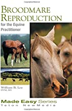 Broodmare Reproduction for the Equine Practitioner (Equine Made Easy Series)