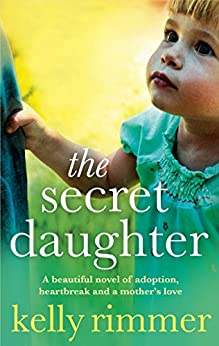 The Secret Daughter: A beautiful novel of adoption, heartbreak and a mother's love by [Kelly Rimmer]