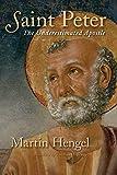 Saint Peter: The Underestimated Apostle