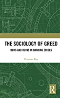The Sociology of Greed: Runs and Ruins in Banking Crises