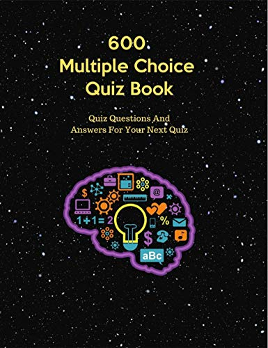 600 Multiple Choice Quiz Book: 600 Trivia Quiz Questions, Each With 4 Possible Answers (English Edition)