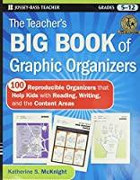 The Teacher's Big Book of Graphic Organizers: 100 Reproducible Organizers that Help Kids with Reading, Writing, and the Content Areas (Jossey-Bass Teacher)
