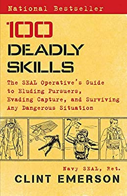 100 Deadly Skills: The SEAL Operative's Guide to Eluding Pursuers, Evading Capture, and Surviving Any Dangerous Situation from Atria Books