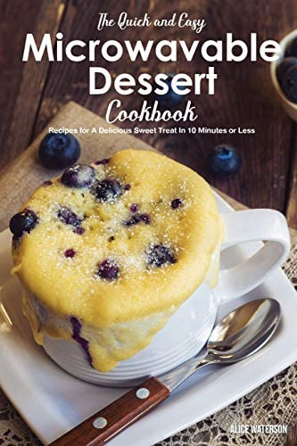 The Quick and Easy Microwavable Dessert Cookbook Recipes for A Delicious Sweet Treat In 10 Minutes product image