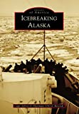Icebreaking Alaska (Images of America) (English Edition)