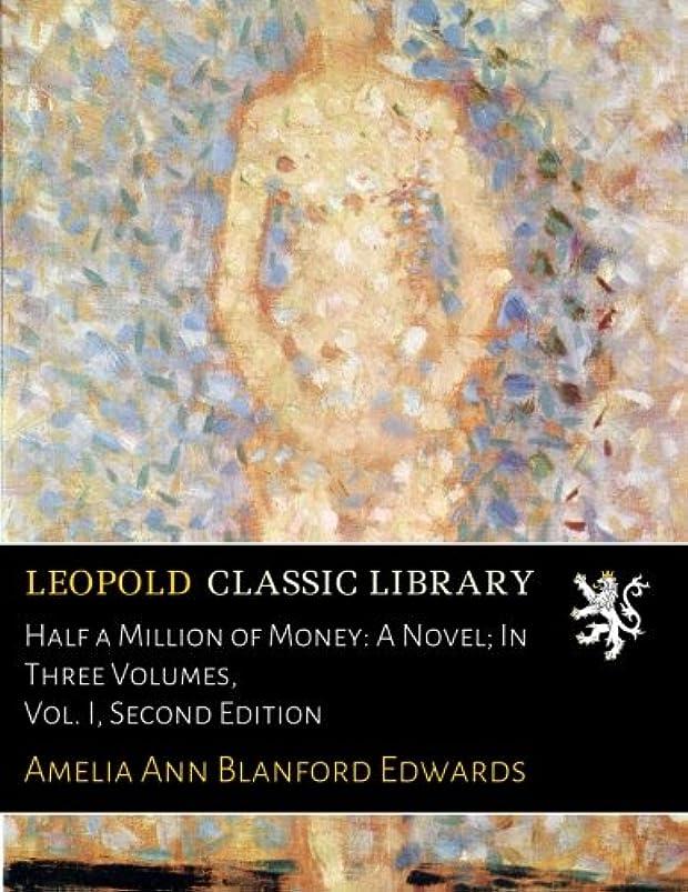 改善徒歩で主張Half a Million of Money: A Novel; In Three Volumes, Vol. I, Second Edition