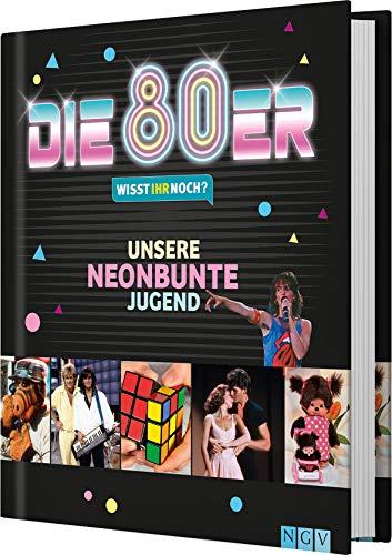Die 80er! Wisst ihr noch?: Unsere neonbunte Jugend