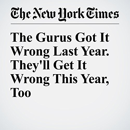 The Gurus Got It Wrong Last Year. They'll Get It Wrong This Year, Too copertina