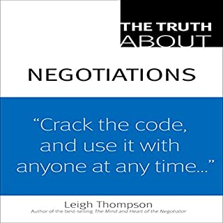 The Truth about Negotiations                    By:                                                                                                                                 Leigh Thompson                               Narrated by:                                                                                                                                 Allyson Johnson                      Length: 3 hrs and 25 mins     48 ratings     Overall 4.1