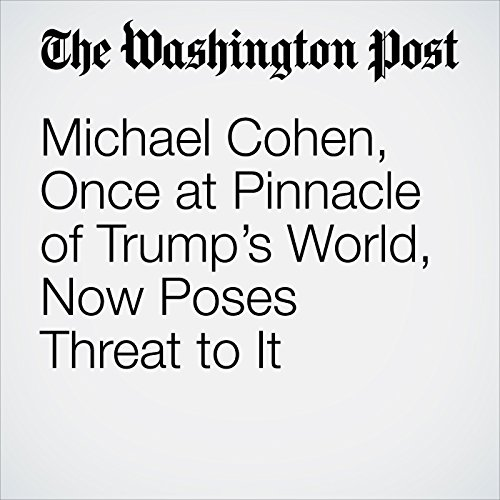 Michael Cohen, Once at Pinnacle of Trump's World, Now Poses Threat to It audiobook cover art