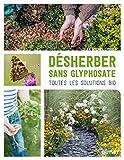 Désherber sans glyphosate - Toutes les solutions bio