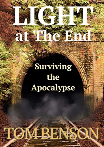 Light at The End: Surviving the Apocalypse by [Tom Benson]