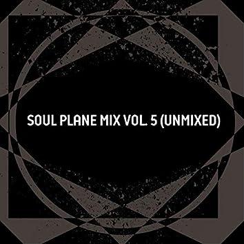 Soul Plane Mix, Vol. 5 (Unmixed)