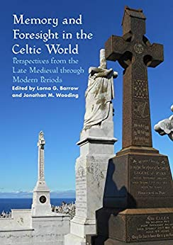 Memory and Foresight in the Celtic World: Perspectives from the Late Medieval through Modern Periods (Sydney Series in Celtic Studies) by [Lorna G. Barrow, Jonathan M. Wooding]