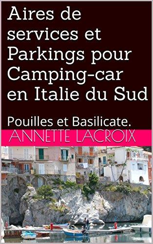 85 Aires de services et Parkings pour Camping-car en Italie du Sud. Pouilles et Basilicate.: Pouilles et Basilicate. (French Edition)