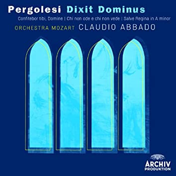 Pergolesi: Dixit Dominus; Confitebor, Tibi Domine; Chi Non Ode E Chi Non Vede; Salve Regina In A Minor