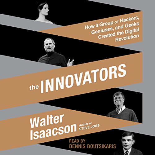 The Innovators     How a Group of Hackers, Geniuses, and Geeks Created the Digital Revolution              By:                                                                                                                                 Walter Isaacson                               Narrated by:                                                                                                                                 Dennis Boutsikaris                      Length: 17 hrs and 28 mins     5,962 ratings     Overall 4.5