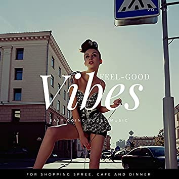 Feel-Good Vibes - Easy Going Vocal Music For Shopping Spree, Cafe And Dinner, Vol. 27