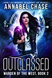 Outclassed: Warden of the West (Spellslingers Academy of Magic Book 2)