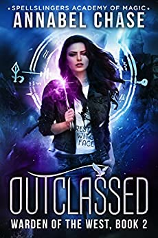 Outclassed: Warden of the West (Spellslingers Academy of Magic Book 2) by [Annabel Chase]