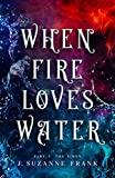 When Fire Loves Water: Part I: The Siren