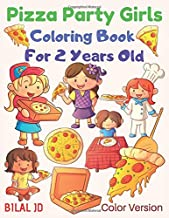 Pizza Party Girls Coloring Book For 2 years old: Activity Books For Kindergarten - Toddlers - Preschoolers