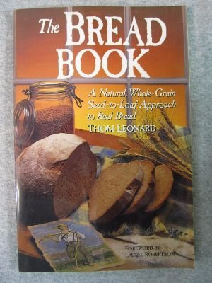 The Bread Book: A Natural, Whole Grain Seed-to-Loaf approach to Real Bread