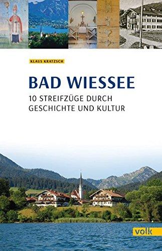 Bad Wiessee: 10 Streifzüge durch Geschichte und Kultur