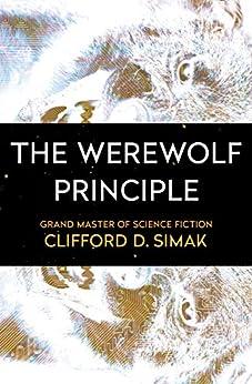 The Werewolf Principle by [Clifford D. Simak]