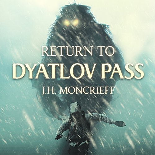Return to Dyatlov Pass                   By:                                                                                                                                 J.H. Moncrieff                               Narrated by:                                                                                                                                 Marlin May                      Length: 6 hrs and 59 mins     8 ratings     Overall 4.0