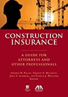 Construction Insurance: A Guide for Attorneys and Other Professionals by Stephen D. Palley Timothy E. Delahunt John S. Sandberg Patrick J. Wielinski(2014-09-07)