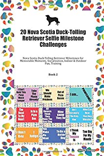 20 Nova Scotia Duck-Tolling Retriever Selfie Milestone Challenges: Nova Scotia Duck-Tolling Retriever Milestones for Memorable Moments, Socialization, Indoor & Outdoor Fun, Training Book 2