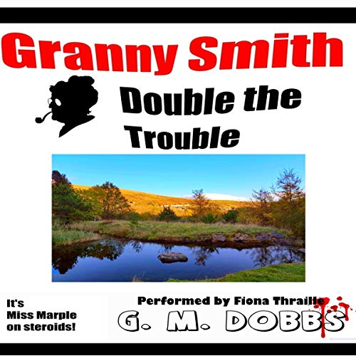 Granny Smith: Double the Trouble Audiobook By G M Dobbs cover art