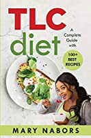 TLC Diet: A Complete Guide with 100+ Best Recipes