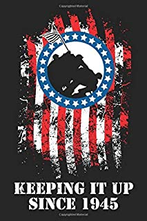 Keeping It Up Since 1945: WW2 Iwo Jima Theme Distressed Flag Journal Notebook Celebrating Military and Veterans with a Hint of Adult Humor - Black ... Distressed Flag Iwo Jima On Black Series)