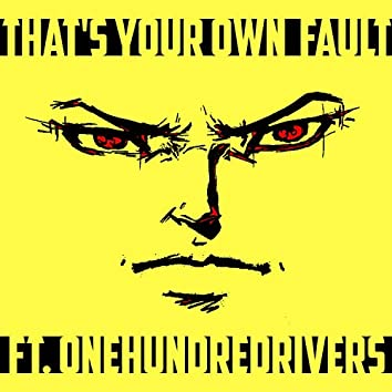 That's Your Own Fault (feat. ONEHUNDREDRIVERS)
