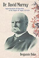 Dr. David Murray: Superintendent of Education in the Empire of Japan, 1873-1879
