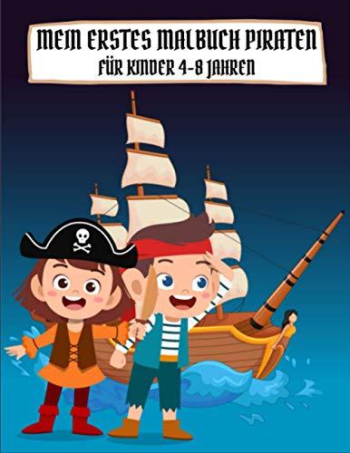 Mein Erstes Malbuch Piraten Für Kinder 4-8 Jahren: Piraten Malbuch für Kinder Malpraxis und Entspannung Spaß und Bildung, Piraten Malvorlagen für Kinder und Kleinkinder.
