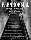 Paranormal Investigations Log & Journal: Get Your Ghost Hunting Equipment and Let's Go! Paranormal Investigation, Haunted House Journal and Exploration Tools Planner