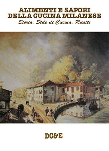 ALIMENTI E SAPORI DELLA CUCINA MILANESE: Storia, stile di cucina, ricette (LA CUCINA TRADIZIONALE ITALIANA)