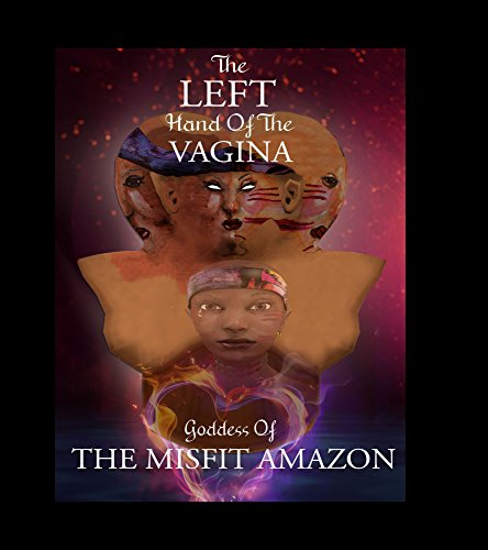 The Left Hand of the Vagina, Goddess of the Misfit Amazon (English Edition)