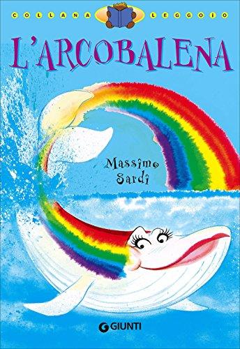 L'arcobalena. Ediz. illustrata
