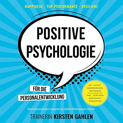 Positive Psychologie für die Personalentwicklung - Motivationskrisen meistern & Fachkräftemangel trotzen Titelbild