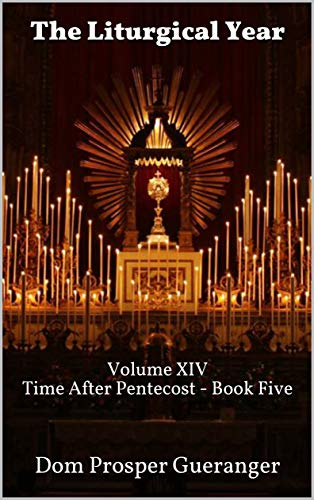 The Liturgical Year: Volume XIV - Time After Pentecost - Book Five