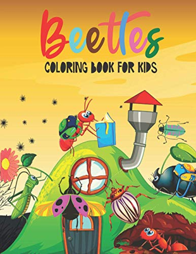 Beetles Coloring Book For Kids: Beautiful And Unique Design Coloring Pages For Kids 2-4,4-8
