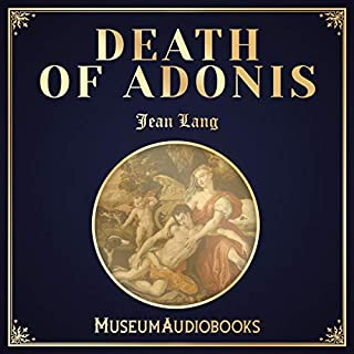 Death of Adonis                   By:                                                                                                                                 Jean Lang                               Narrated by:                                                                                                                                 Gordon Penrose                      Length: 12 mins     Not rated yet     Overall 0.0