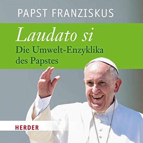 Laudato si: Die Umwelt-Enzyklika des Papstes audiobook cover art