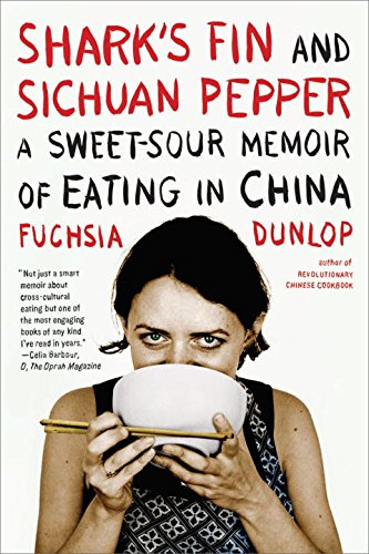 Image OfShark's Fin And Sichuan Pepper: A Sweet-Sour Memoir Of Eating In China